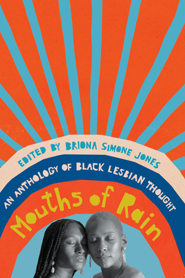 Book Cover Mouths of Rain: An Anthology of Black Lesbian Thought by Briona Simone Jones