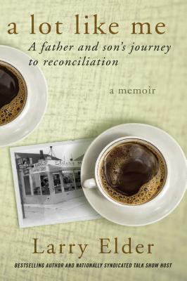 Book Cover A Lot Like Me: A Father and Son's Journey to Reconciliation by Larry Elder