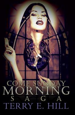 Click for more detail about Come Sunday Morning Saga by Terry E. Hill