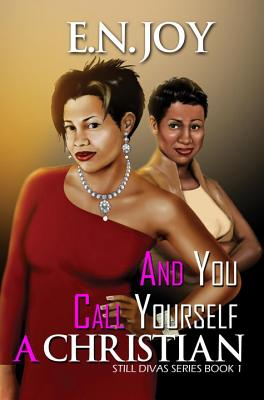 Book Cover And You Call Yourself a Christian by E. N. Joy