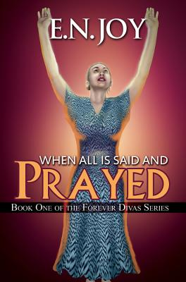 Click for more detail about When All Is Said and Prayed: Book One of the Forever Diva Series by E. N. Joy