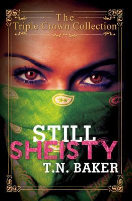 Click for more detail about Still Sheisty: Triple Crown Collection by T. N. Baker