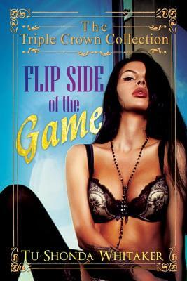 Click for more detail about Flip Side of the Game: Triple Crown Collection by Tu-Shonda L. Whitaker