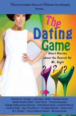 Book cover of The Dating Game: Short Stories About the Search for Mr. Right by Princess F.L. Gooden