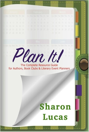 Click for more detail about Plan It!: The Complete Resource Guide for Authors, Book Clubs & Literary Event Planners   by Sharon Lucas