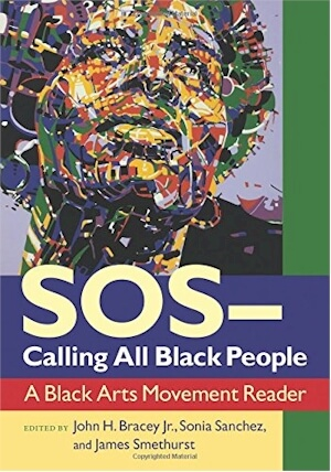 Click for more detail about SOSCalling All Black People: A Black Arts Movement Reader by John Bracey Jr., Sonia Sanchez and James Smethurst