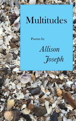 Click for more detail about Multitudes by Allison Joseph