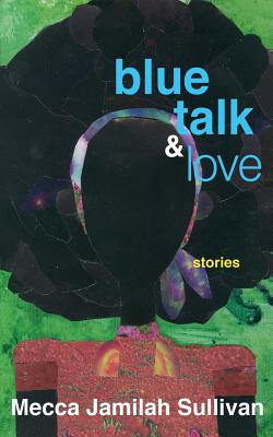 Click for more detail about Blue Talk and Love by Mecca Jamilah Sullivan