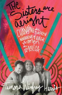 Click for more detail about The Sisters Are Alright: Changing the Broken Narrative of Black Women in America by Tamara Winfrey Harris