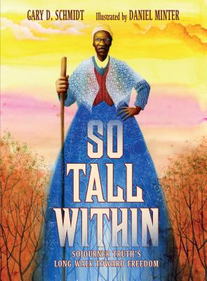 Click for more detail about So Tall Within: Sojourner Truth's Long Walk Toward Freedom by Gary D. Schmidt