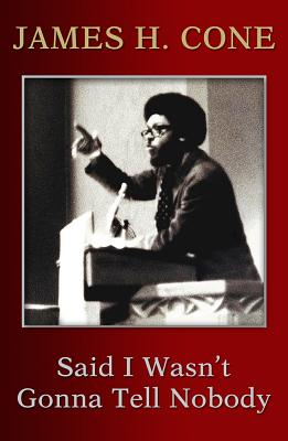 Click for more detail about Said I Wasn't Gonna Tell Nobody: The Making of a Black Theologian by James Cone