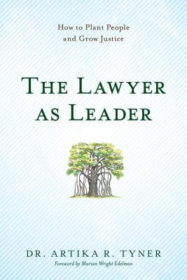 Click for more detail about The Lawyer As Leader: How To Plant People And Grow Justice by Artika R. Tyner