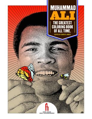 Click for more detail about Muhammad Ali: The Greatest Coloring Book of All Time by Darius James