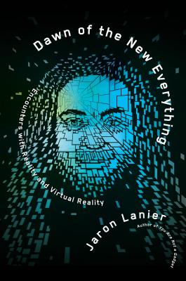 Click for more detail about Dawn of the New Everything: Encounters with Reality and Virtual Reality by Jaron Lanier