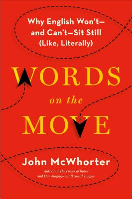 Click for more detail about Words on the Move: Why English Won't - and Can't - Sit Still (Like, Literally) by John McWhorter