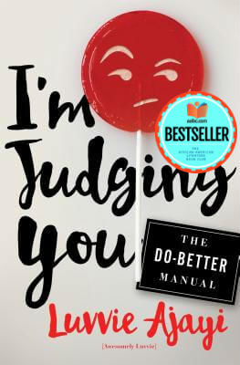 Click for more detail about I'm Judging You: The Do-Better Manual by Luvvie Ajayi