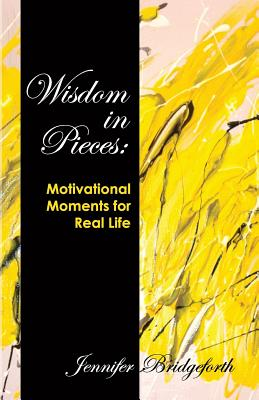 Click for more detail about Wisdom in Pieces: Motivational Moments for Real Life by Jennifer Bridgeforth