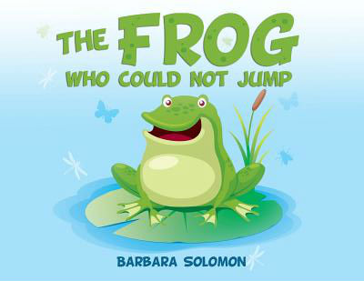 Click for more detail about The Frog Who Could Not Jump by Barbara Solomon