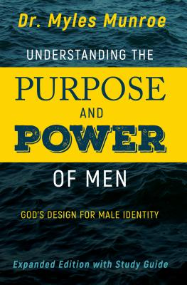 Click for more detail about Understanding the Purpose and Power of Men: God's Design for Male Identity by Myles Munroe