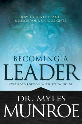 Click for more detail about Becoming a Leader: How to Develop and Release Your Unique Gifts by Myles Munroe