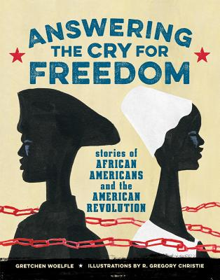 Click for more detail about Answering the Cry for Freedom: Stories of African Americans and the American Revolution by Gretchen Woelfle