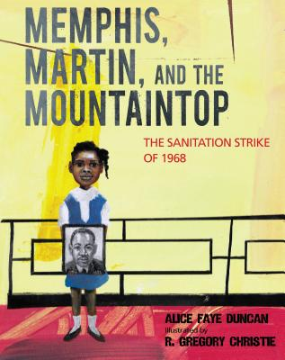 Click for more detail about Memphis, Martin, and the Mountaintop: The Sanitation Strike of 1968 by Alice Faye Duncan