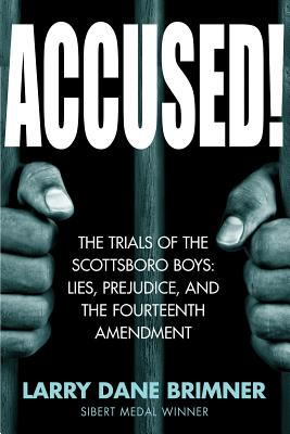 Book Cover Accused!: The Trials of the Scottsboro Boys: Lies, Prejudice, and the Fourteenth Amendment by Larry Dane Brimner