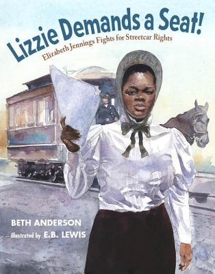 Book Cover Lizzie Demands a Seat!: Elizabeth Jennings Fights for Streetcar Rights by Beth Anderson