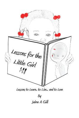 Click for more detail about Lessons for the Little Girl by Jaime A. Gill