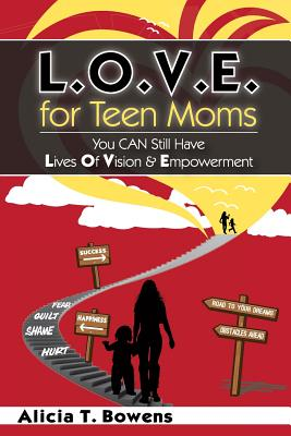 Click for more detail about L.O.V.E. for Teen Moms: You Can Still Have Lives of Vision & Empowerment by Alicia T. Bowens