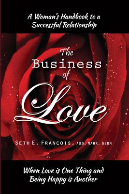 Click for more detail about A Women's Handbook to a Successful Relationship - The Business of Love by Seth E. Francois