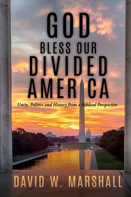 Click for more detail about God Bless Our Divided America: Unity, Politics and History from a Biblical Perspective by David W. Marshall