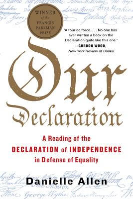 Click for more detail about Our Declaration: A Reading of the Declaration of Independence in Defense of Equality by Danielle Allen
