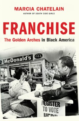 Book Cover Franchise: The Golden Arches in Black America by Marcia Chatelain