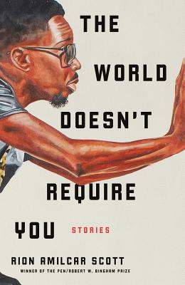 Click for more detail about The World Doesn't Require You: Stories by Rion Amilcar Scott