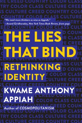 Click for more detail about The Lies that Bind: Rethinking Identity by Kwame Anthony Appiah