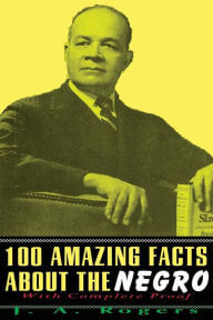 Click for more detail about 100 Amazing Facts about the Negro: With Complete Proof by J. A. Rogers
