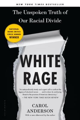 Click for more detail about White Rage: The Unspoken Truth of Our Racial Divide by Carol Anderson