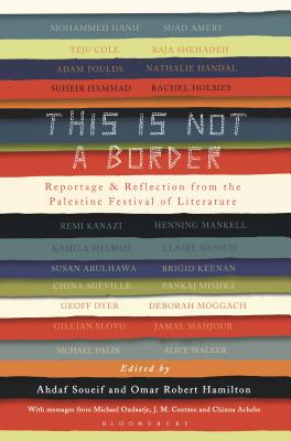 Click for more detail about This Is Not a Border: Reportage & Reflection from the Palestine Festival of Literature by Ahdaf Soueif and Omar Robert Hamilton