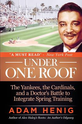 Click for more detail about Under One Roof: The Yankees, the Cardinals, and a Doctor's Battle to Integrate Spring Training by Adam Henig