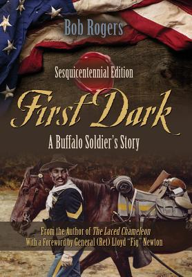 Click for more detail about First Dark: A Buffalo Soldier's Story - Sesquicentennial Edition by Bob Rogers