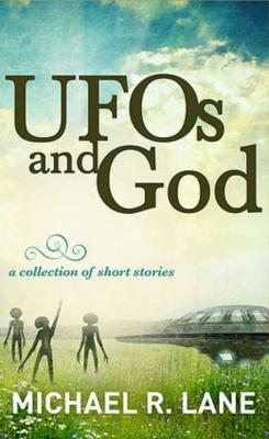 Click for more detail about UFOs and Gods: a Collection of Short Stories by Michael R. Lane