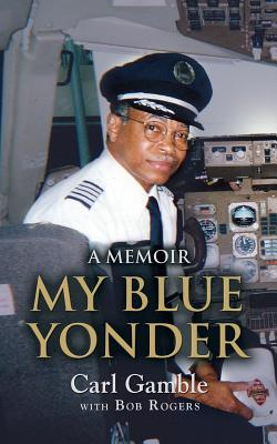 Click for more detail about My Blue Yonder by Carl Gamble and Bob Rogers