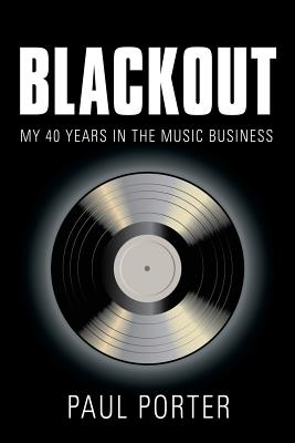 Click for more detail about Blackout: My 40 Years in the Music Business by Paul Porter