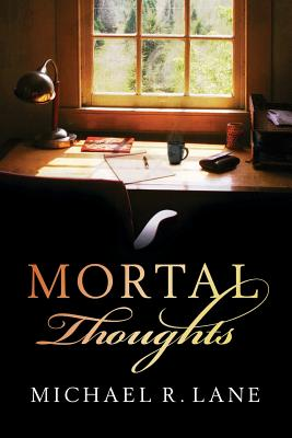 Click for more detail about Mortal Thoughts by Michael R. Lane