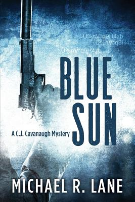 Click for more detail about Blue Sun: A C. J. Cavanaugh Mystery by Michael R. Lane