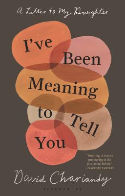Click for more detail about I've Been Meaning to Tell You: A Letter to My Daughter by David Chariandy