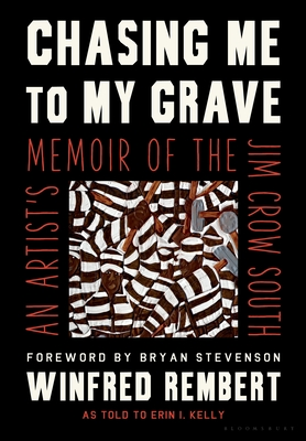Click for more detail about Chasing Me to My Grave: An Artist's Memoir of the Jim Crow South by Winfred Rembert with Erin I. Kelly