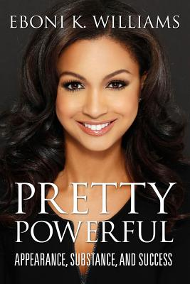 Click for more detail about Pretty Powerful: Appearance, Substance, and Success by Eboni K. Williams