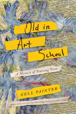 Click for more detail about Old In Art School: A Memoir of Starting Over by Nell Irvin Painter